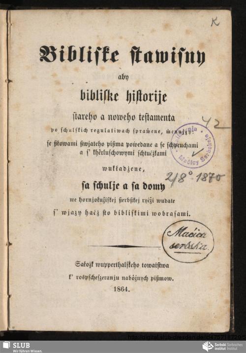 Vorschaubild von Bibliske stawisny aby bibliske historije stareho a noweho testamenta po schulskich regulatiwach spraẇene, ṁenujzy: se ßłowami ßwjateho pißma poẇedane a se schpruchami a s' khěrluschowymi schtućżkami wukładżene, sa schulje a sa domy we hornjołużiskej ßerbßkej ryćżi wudate s' wjazy haćż sto bibliskimi wobrasami