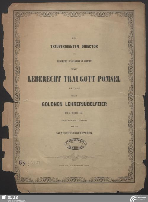 Vorschaubild von Dem treuverdienten Director der Allgemeinen Bürgerschule zu Chemnitz Herrn Leberecht Traugott Pomsel am Tage seiner goldnen Lehrerjubelfeier den 4. October 1854