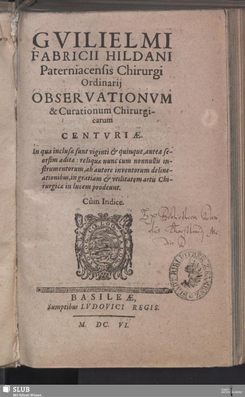 Vorschaubild von Gvilielmi Fabricii Hildani Paterniacensis Chirurgi Ordinarij Observationvm & Curationum Chirurgicarum Centvriae