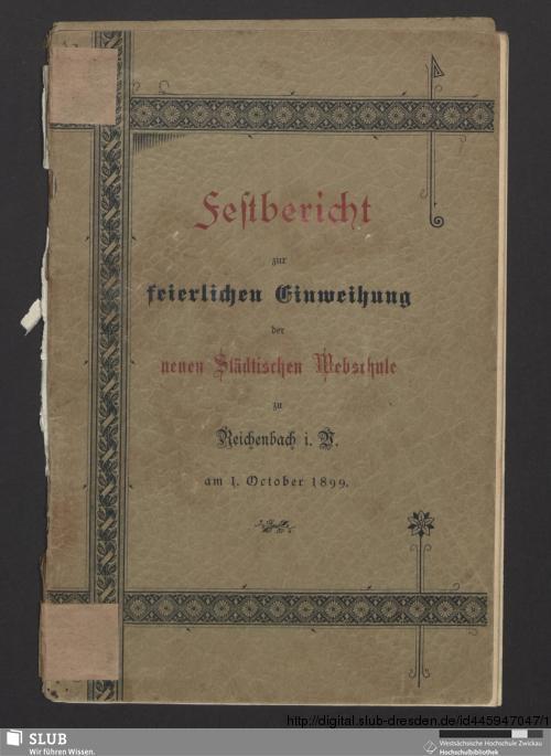 Vorschaubild von Festbericht zur feierlichen Einweihung der neuen Städtischen Webschule zu Reichenbach i. V.
