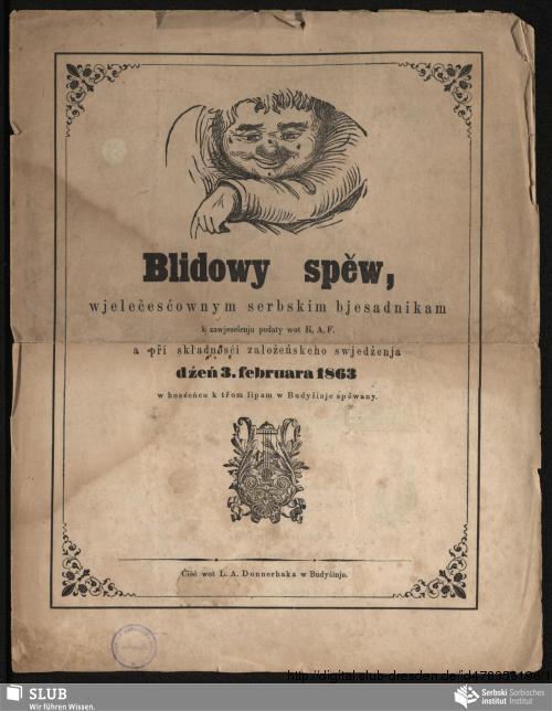 Vorschaubild von Blidowy spěw, wjelečesćownym serbskim bjesadnikam k zwjaselenju podany wot K. A. F. a při składnosći załožeńskeho swjedźenja dźeń 3. februara 1863 w hosćeńcu k třom lipam w Budyšinje spěwany