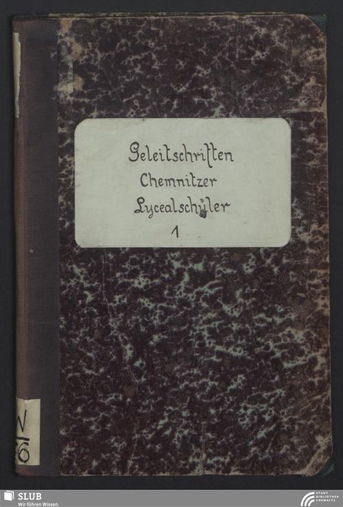 Vorschaubild von Unsern verehrten Schulgenossen und geliebten Freunden, C. W. Schluttig, a. Chemnitz, C. F. Schröter, a. Wünschendorf, C. W. Uhle, a. Neustadt, G. E. Rost, a. Chemnitz, C. E. Hülm, a. Chemnitz, J. G. Brunner, a. Mülssen, beim Abschiede vom Lyceum zu Chemnitz zur Universität zu Leipzig ... Chemnitz, am zweiten Apriltage, 1822