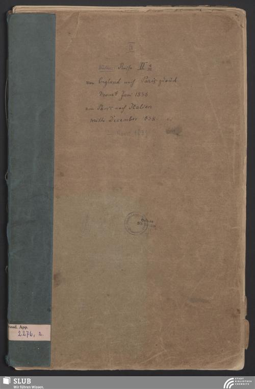 Vorschaubild von Von England nach Paris zurück, Monat Juni 1838, von Paris nach Italien, Mitte December 1838 - App. 2276/2