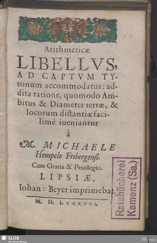 Vorschaubild von Arithmeticae Libellvs, Ad Captvm Tyronum accomodatus: addita ratione, quomodo Ambitus & Diameter terrae, & locorum distantiae facilimè iueniantur