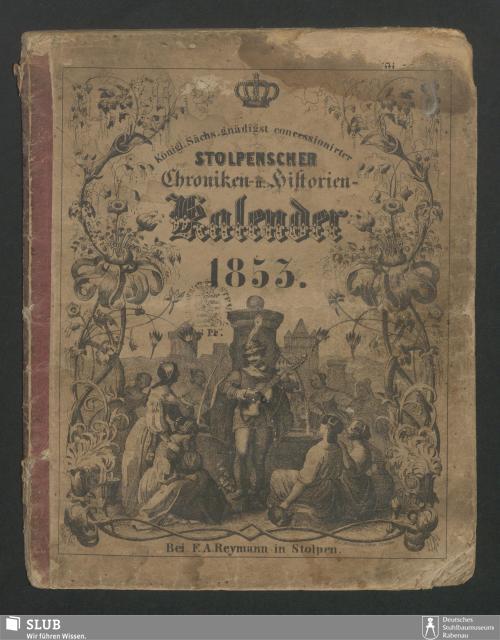 Vorschaubild von [Königl. Sächs. gnädigst concessionirter Stolpenscher Chroniken- u. Historien-Kalender]