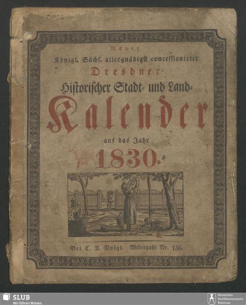 Vorschaubild von [Neuer Königl. Sächs. allergn. concessionirter Dresdner historischer Stadt- und Land-Kalender]