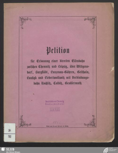 Vorschaubild von Petition für Erbauung einer directen Eisenbahn zwischen Chemnitz und Leipzig, über Wittgensdorf, Burgstädt, Lunzenau-Göhren, Geithain, Lausigk und Liebertwolkwitz mit Verbindungsbahn Rochlitz, Colditz, Großsermuth