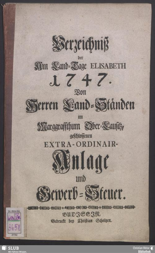 Vorschaubild von Verzeichniß der Am Land-Tage Elisabeth 1747. Von Herren Land-Ständen im Marggraffthum Ober-Lausitz, geschlossenen Extra-Ordinair- Anlage und Gewerbe-Steuer