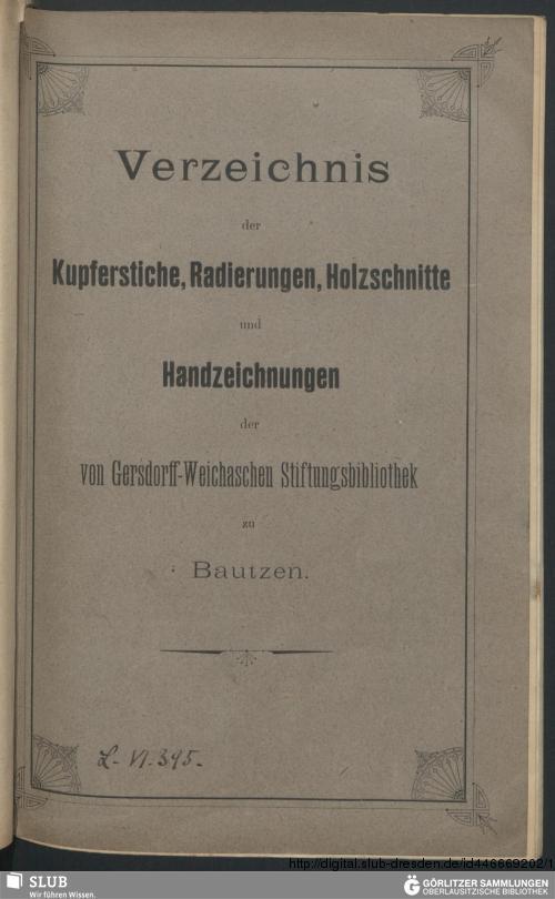 Vorschaubild von Verzeichnis der Kupferstiche, Radierungen, Holzschnitte und Handzeichnungen der von Gersdorff-Weichaschen Stiftungsbibliothek zu Bautzen