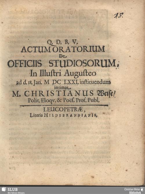 Vorschaubild von Actum Oratorium De Officiis Studiosorum, In Illustri Augusteo ad d. 18. Jan. MDCLXXI. instituendum intimat M. Christianus Weise, Polit. Eloqv. & Poës. Prof. Publ.