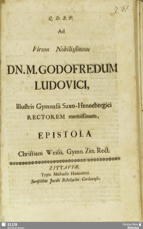Vorschaubild von Ad Virum Nobilissimum Dn. M. Godofredum Ludovici, Illustris Gymnasii Saxo-Hennebergici Rectorem meritissimum, Epistola Christiani Weisii, Gymn. Zitt. Rect.