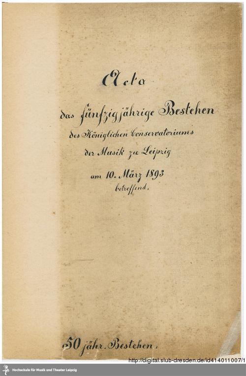 Vorschaubild von Acta das fünfzigjährige Bestehen des Königlichen Conservatoriums der Musik zu Leipzig am 10. März 1893 betreffend.
